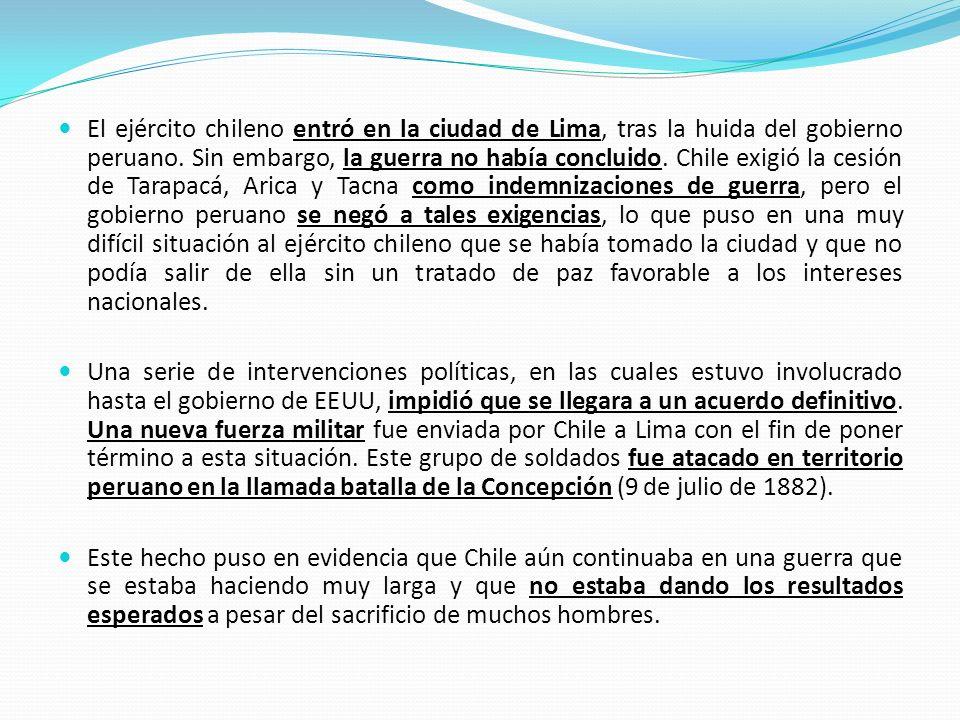 El ejército chileno entró en la ciudad de Lima, tras la huida del gobierno peruano. Sin embargo, la guerra no había concluido. Chile exigió la cesión