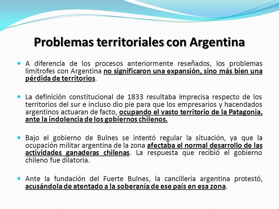 Problemas territoriales con Argentina A diferencia de los procesos anteriormente reseñados, los problemas limítrofes con Argentina no significaron una
