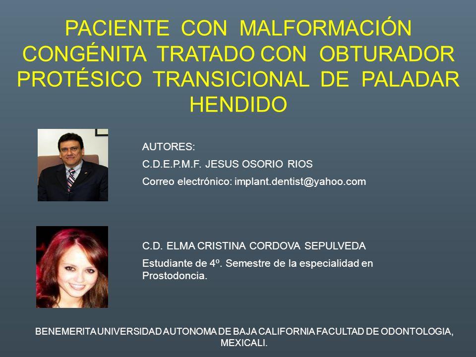 PACIENTE CON MALFORMACIÓN CONGÉNITA TRATADO CON OBTURADOR PROTÉSICO TRANSICIONAL DE PALADAR HENDIDO AUTORES: C.D.E.P.M.F.