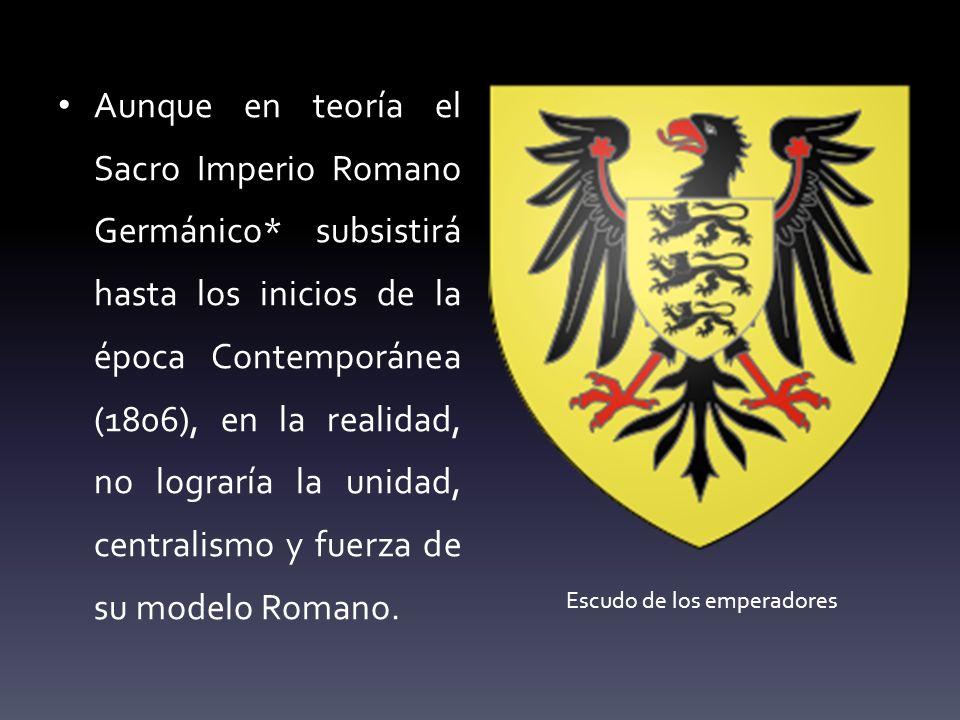 Aunque en teoría el Sacro Imperio Romano Germánico* subsistirá hasta los inicios de la época Contemporánea (1806), en la realidad, no lograría la unid