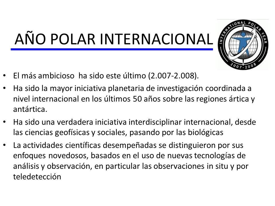 AÑO POLAR INTERNACIONAL El más ambicioso ha sido este último (2.007-2.008). Ha sido la mayor iniciativa planetaria de investigación coordinada a nivel
