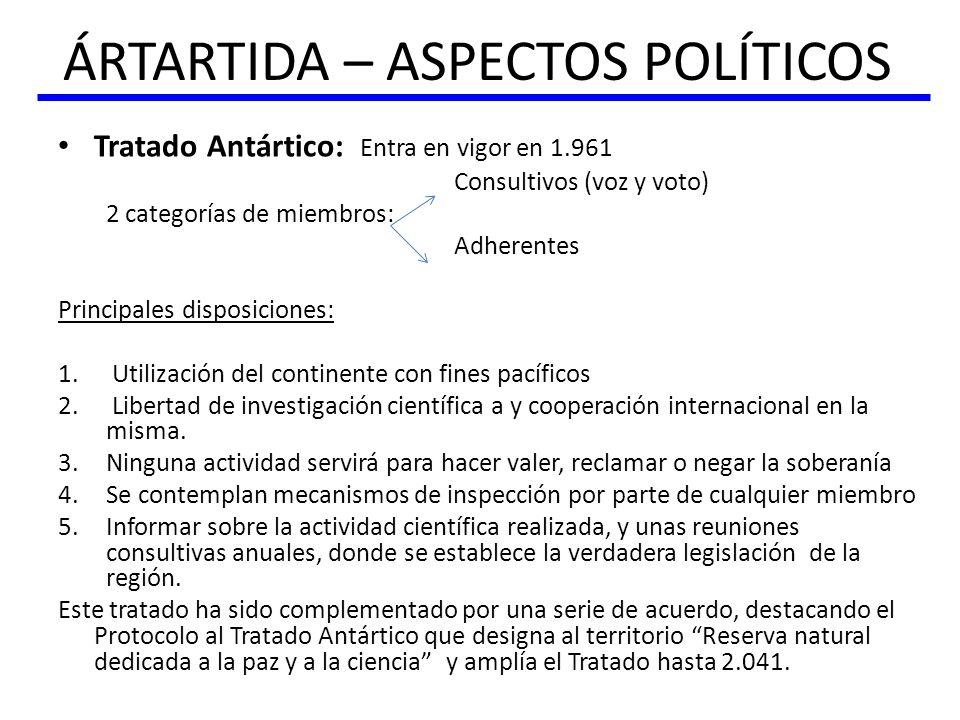 ÁRTARTIDA – ASPECTOS POLÍTICOS Tratado Antártico: Entra en vigor en 1.961 Consultivos (voz y voto) 2 categorías de miembros: Adherentes Principales di
