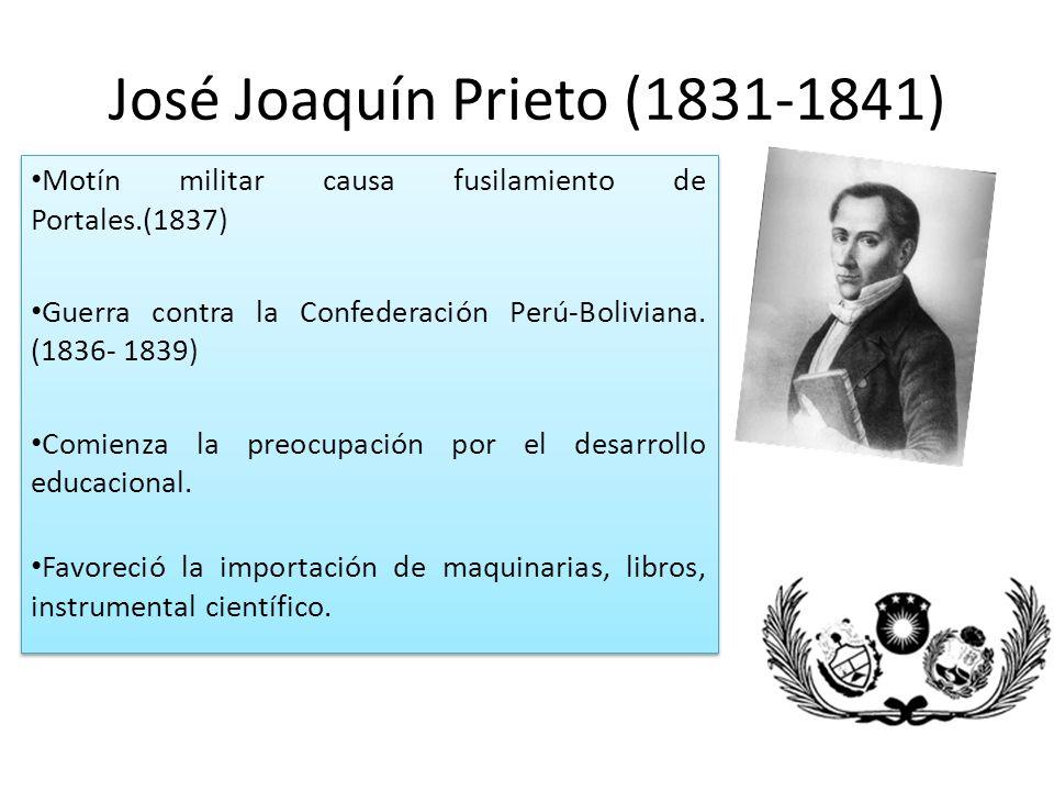 José Joaquín Prieto (1831-1841) Motín militar causa fusilamiento de Portales.(1837) Guerra contra la Confederación Perú-Boliviana.