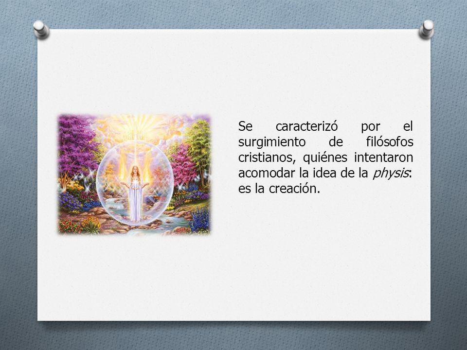Se caracterizó por el surgimiento de filósofos cristianos, quiénes intentaron acomodar la idea de la physis: es la creación.