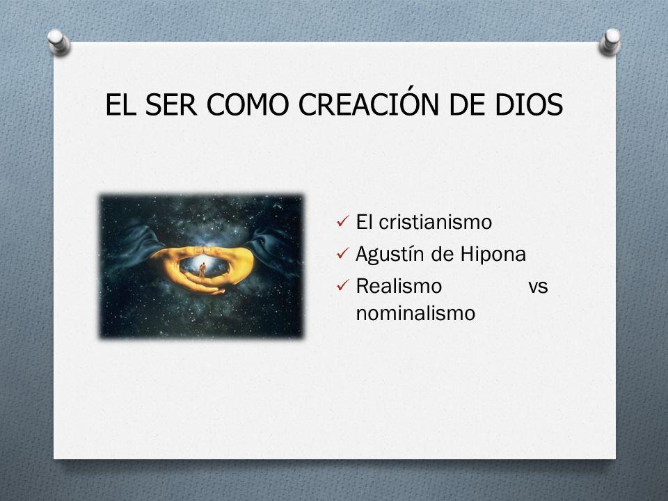 EL SER COMO CREACIÓN DE DIOS El cristianismo Agustín de Hipona Realismo vs nominalismo