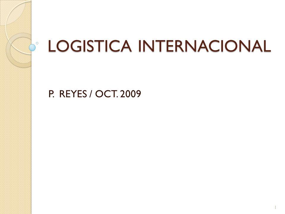 LOGISTICA INTERNACIONAL P. REYES / OCT. 2009 1