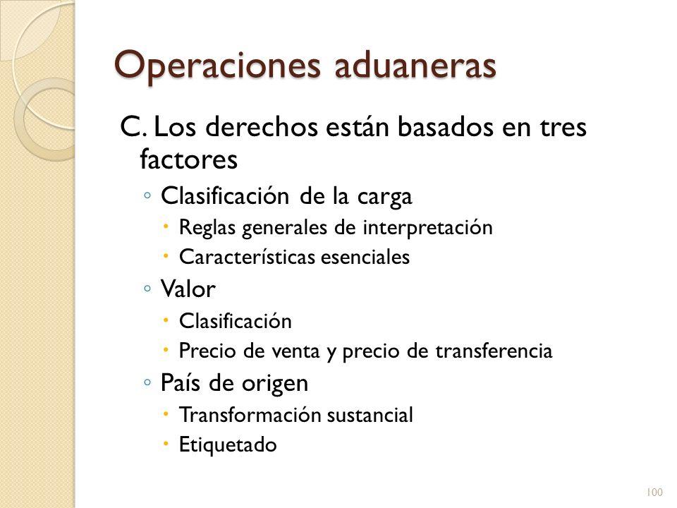 Operaciones aduaneras C. Los derechos están basados en tres factores Clasificación de la carga Reglas generales de interpretación Características esen