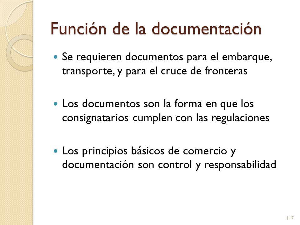 Función de la documentación Se requieren documentos para el embarque, transporte, y para el cruce de fronteras Los documentos son la forma en que los