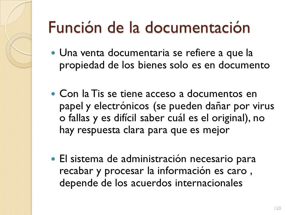 Función de la documentación Una venta documentaria se refiere a que la propiedad de los bienes solo es en documento Con la Tis se tiene acceso a docum