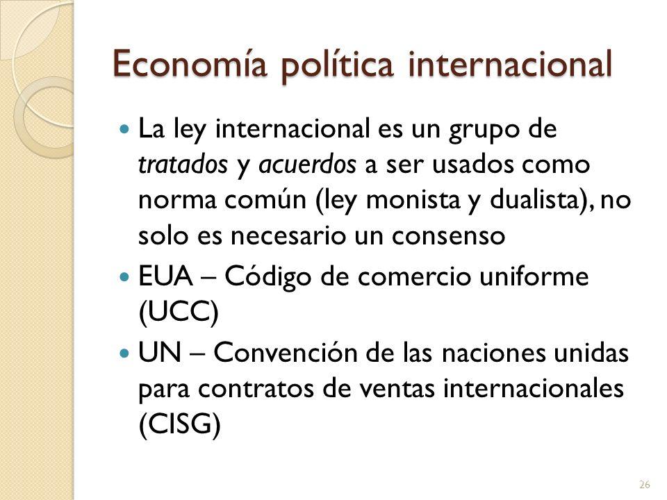 Economía política internacional La ley internacional es un grupo de tratados y acuerdos a ser usados como norma común (ley monista y dualista), no sol