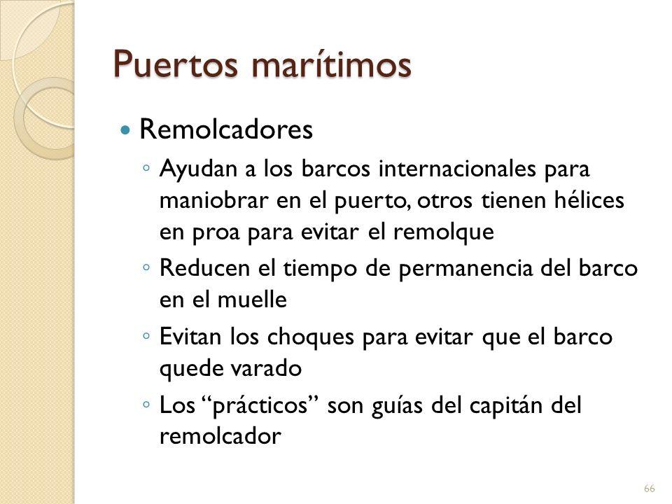 Puertos marítimos Remolcadores Ayudan a los barcos internacionales para maniobrar en el puerto, otros tienen hélices en proa para evitar el remolque R
