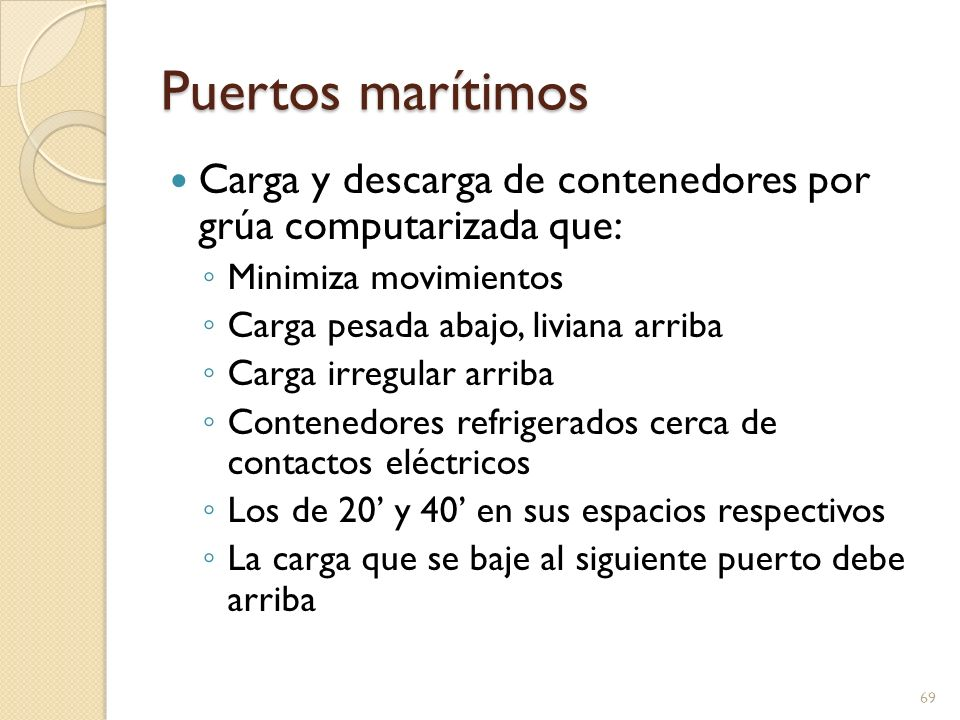 Puertos marítimos Carga y descarga de contenedores por grúa computarizada que: Minimiza movimientos Carga pesada abajo, liviana arriba Carga irregular