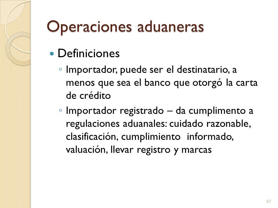 Operaciones aduaneras Definiciones Importador, puede ser el destinatario, a menos que sea el banco que otorgó la carta de crédito Importador registrad