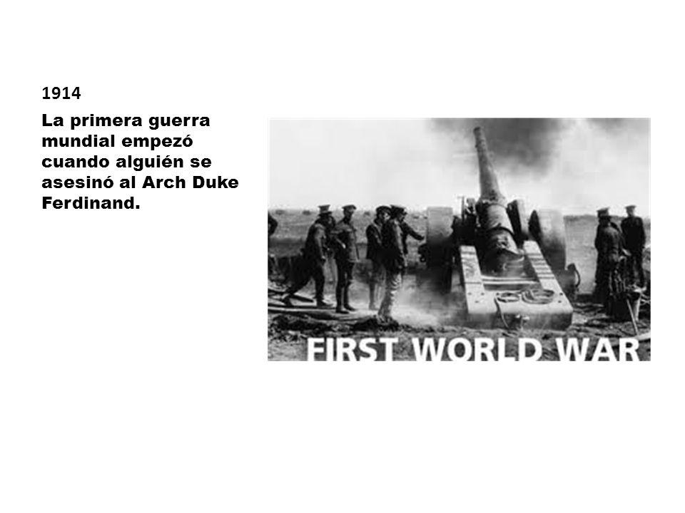 1914 La primera guerra mundial empezó cuando alguién se asesinó al Arch Duke Ferdinand.