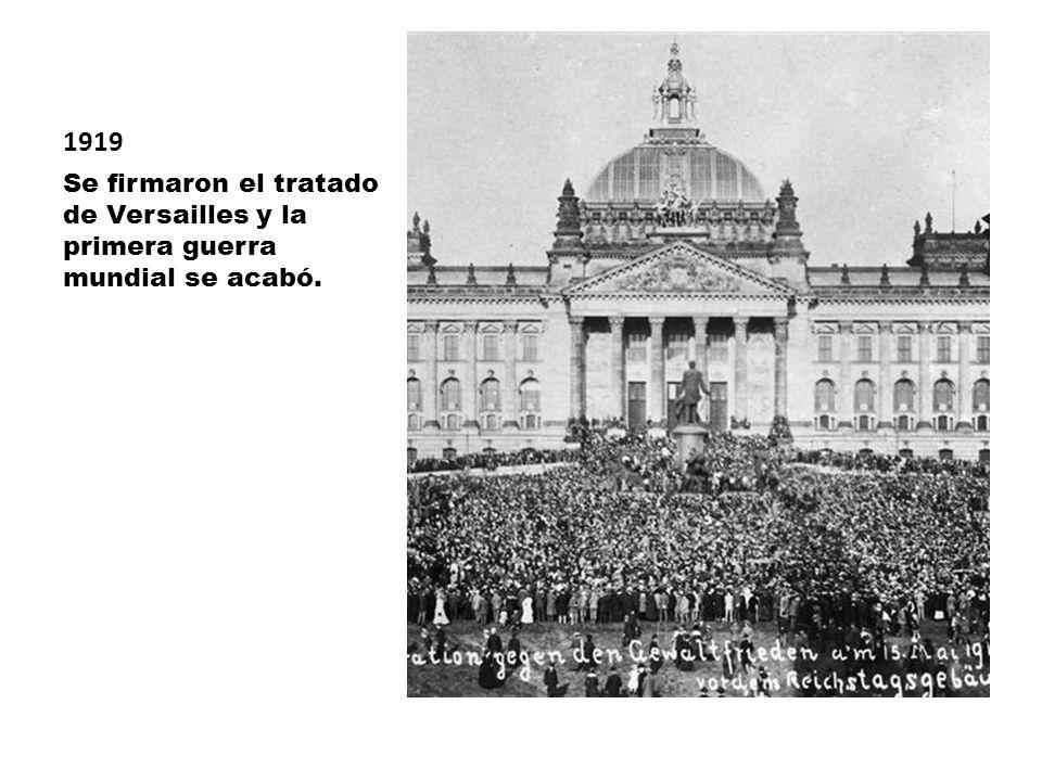 1919 Se firmaron el tratado de Versailles y la primera guerra mundial se acabó.