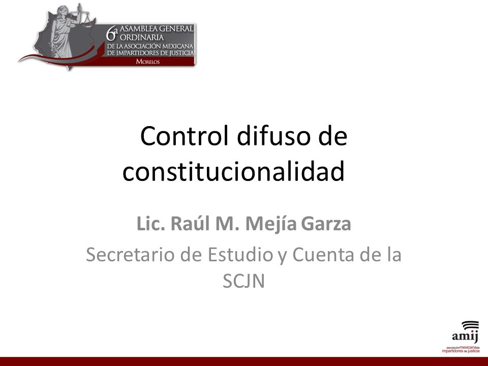 Control difuso de constitucionalidad Lic. Raúl M. Mejía Garza Secretario de Estudio y Cuenta de la SCJN