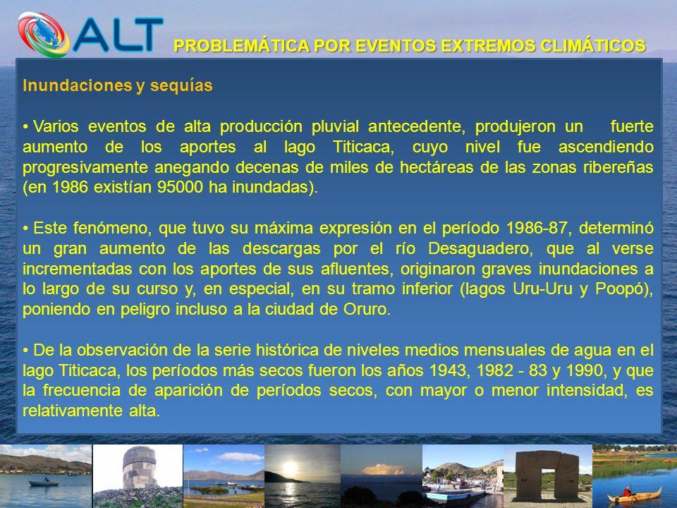 Inundaciones y sequías Varios eventos de alta producción pluvial antecedente, produjeron un fuerte aumento de los aportes al lago Titicaca, cuyo nivel