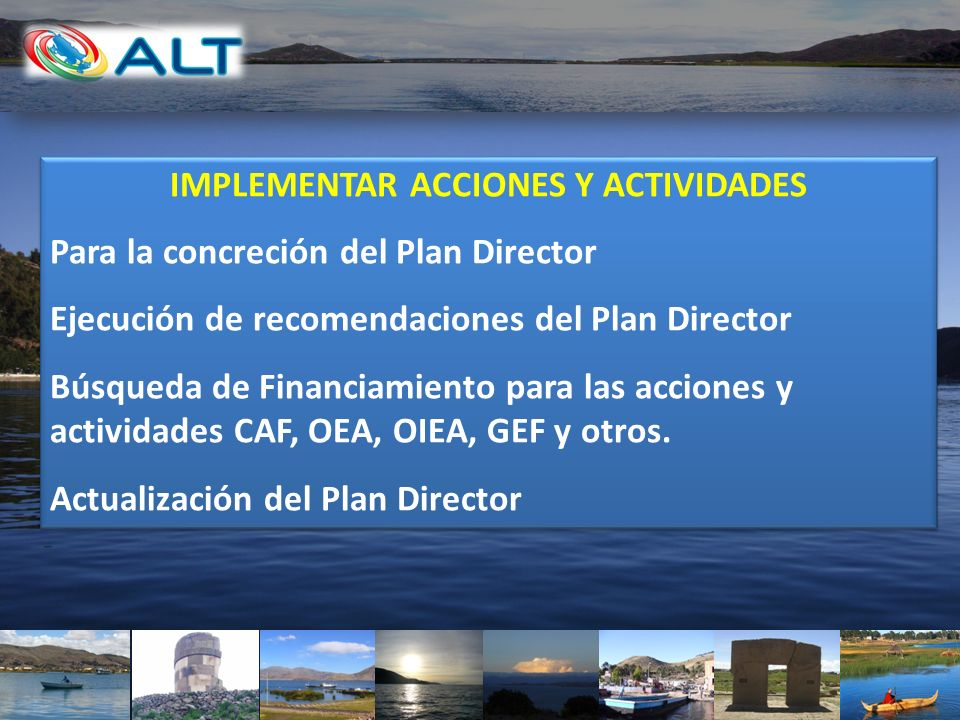 IMPLEMENTAR ACCIONES Y ACTIVIDADES Para la concreción del Plan Director Ejecución de recomendaciones del Plan Director Búsqueda de Financiamiento para