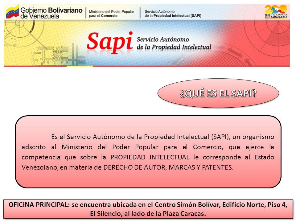 Es el Servicio Autónomo de la Propiedad Intelectual (SAPI), un organismo adscrito al Ministerio del Poder Popular para el Comercio, que ejerce la competencia que sobre la PROPIEDAD INTELECTUAL le corresponde al Estado Venezolano, en materia de DERECHO DE AUTOR, MARCAS Y PATENTES.