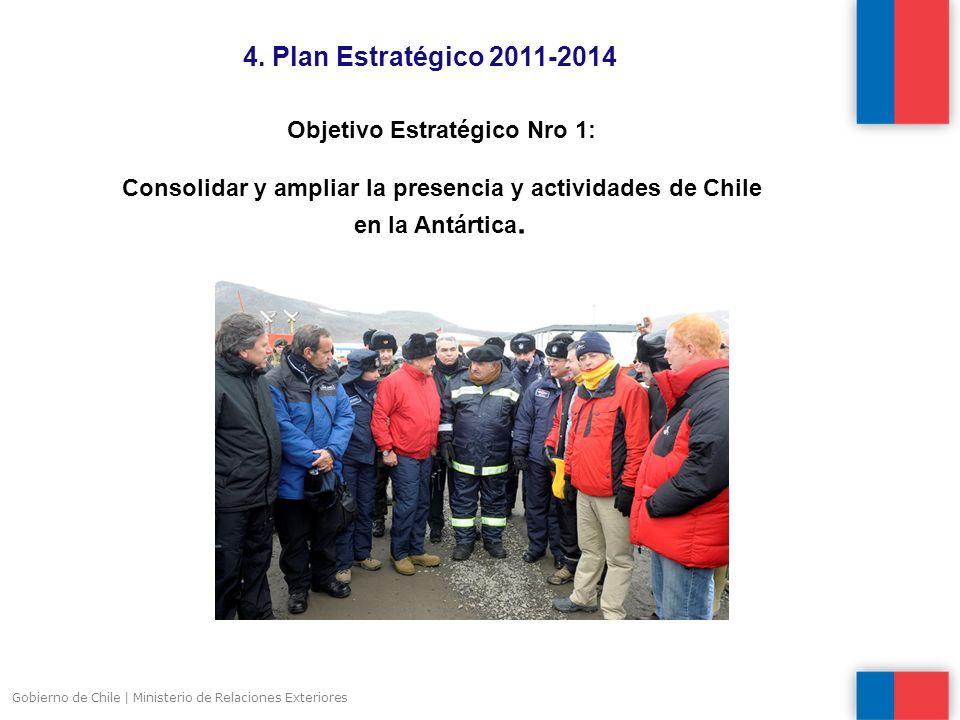 Gobierno de Chile | Ministerio de Relaciones Exteriores Objetivo Estratégico Nro 1: Consolidar y ampliar la presencia y actividades de Chile en la Antártica.