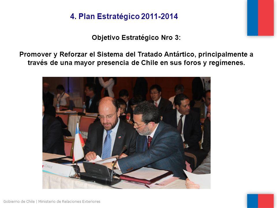 4. Plan Estratégico 2011-2014 Gobierno de Chile | Ministerio de Relaciones Exteriores Objetivo Estratégico Nro 3: Promover y Reforzar el Sistema del T