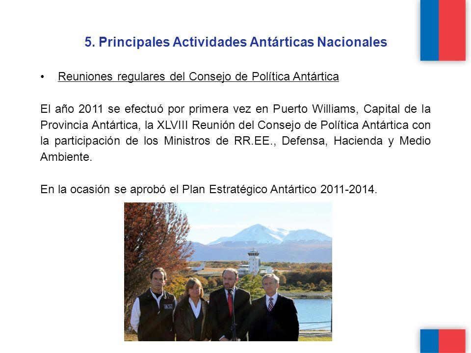 5. Principales Actividades Antárticas Nacionales Reuniones regulares del Consejo de Política Antártica El año 2011 se efectuó por primera vez en Puert
