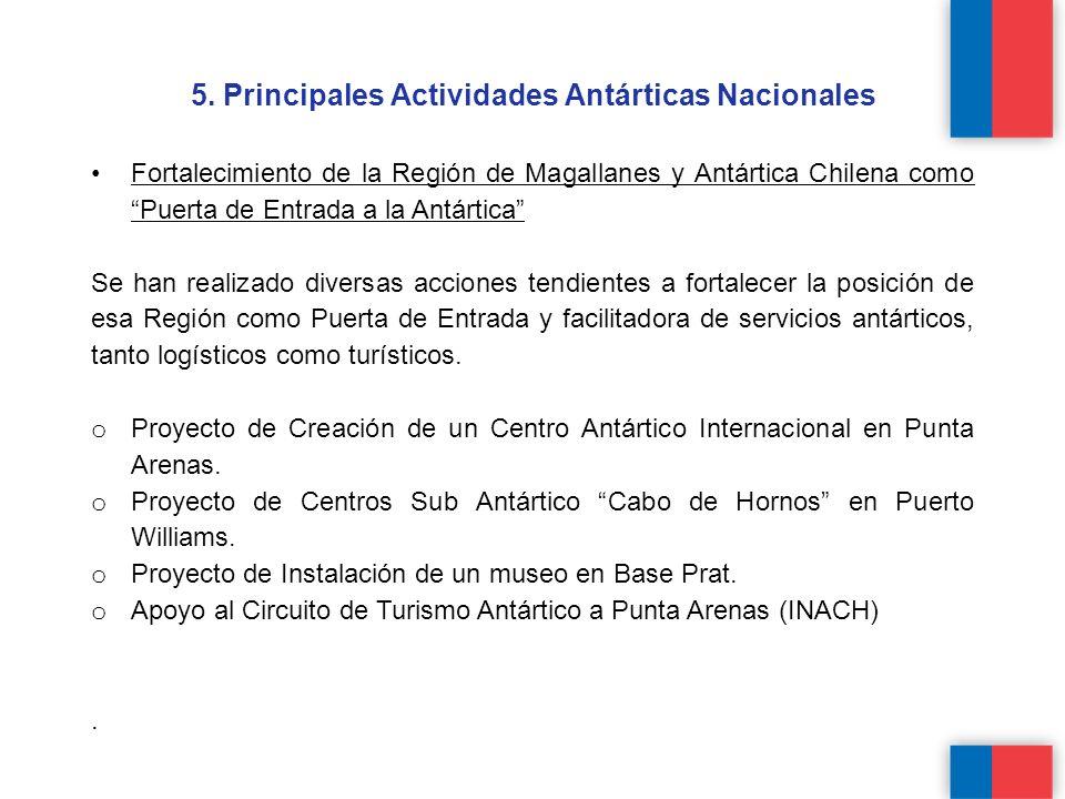 Fortalecimiento de la Región de Magallanes y Antártica Chilena como Puerta de Entrada a la Antártica Se han realizado diversas acciones tendientes a fortalecer la posición de esa Región como Puerta de Entrada y facilitadora de servicios antárticos, tanto logísticos como turísticos.