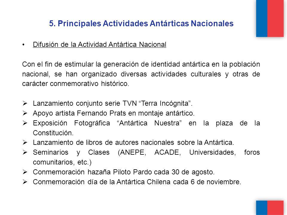 5. Principales Actividades Antárticas Nacionales Difusión de la Actividad Antártica Nacional Con el fin de estimular la generación de identidad antárt