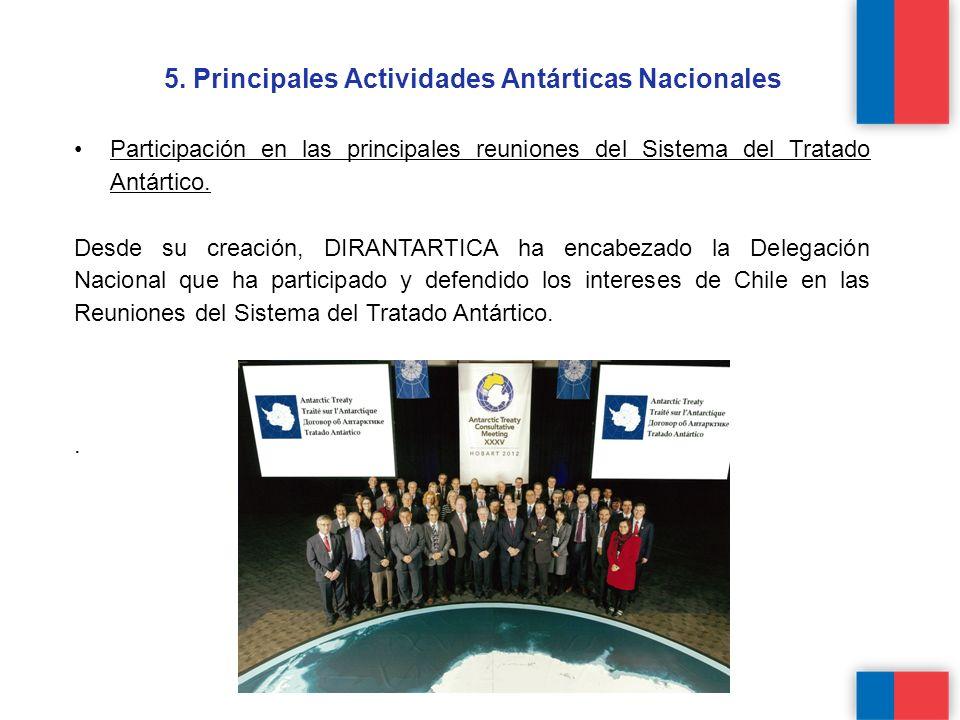 5. Principales Actividades Antárticas Nacionales Participación en las principales reuniones del Sistema del Tratado Antártico. Desde su creación, DIRA