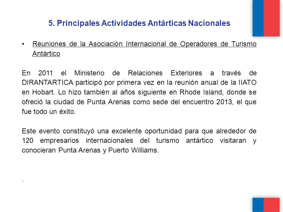 5. Principales Actividades Antárticas Nacionales Reuniones de la Asociación Internacional de Operadores de Turismo Antártico En 2011 el Ministerio de