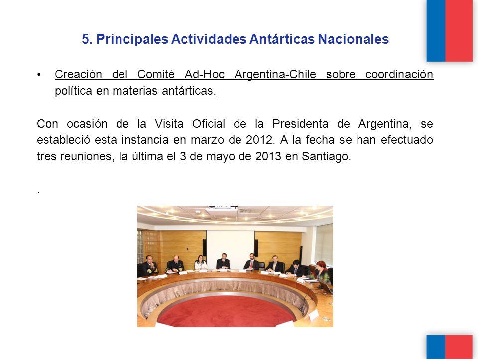 5. Principales Actividades Antárticas Nacionales Creación del Comité Ad-Hoc Argentina-Chile sobre coordinación política en materias antárticas. Con oc