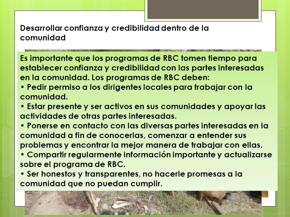 Desarrollar confianza y credibilidad dentro de la comunidad Es importante que los programas de RBC tomen tiempo para establecer confianza y credibilid