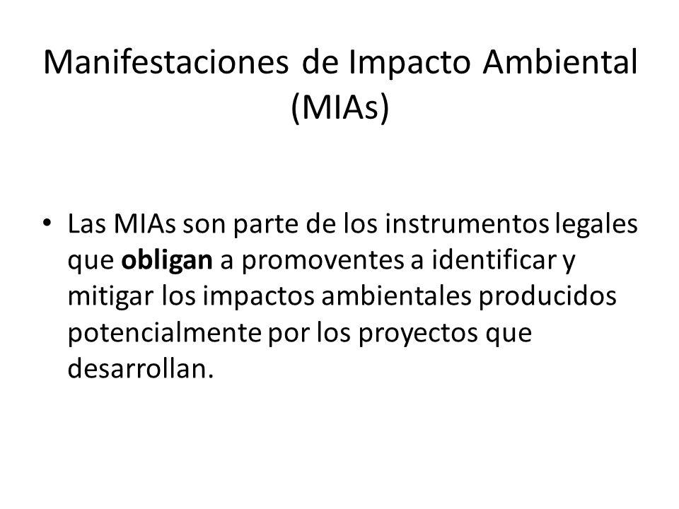 Manifestaciones de Impacto Ambiental (MIAs) Las MIAs son parte de los instrumentos legales que obligan a promoventes a identificar y mitigar los impac