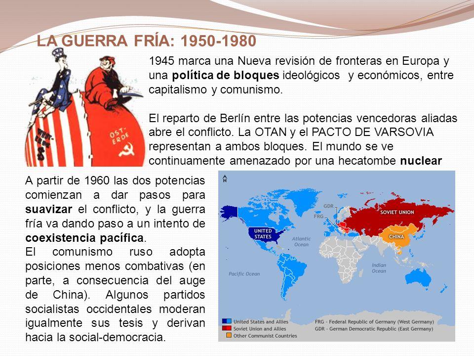 LA GUERRA FRÍA: 1950-1980 1945 marca una Nueva revisión de fronteras en Europa y una política de bloques ideológicos y económicos, entre capitalismo y comunismo.