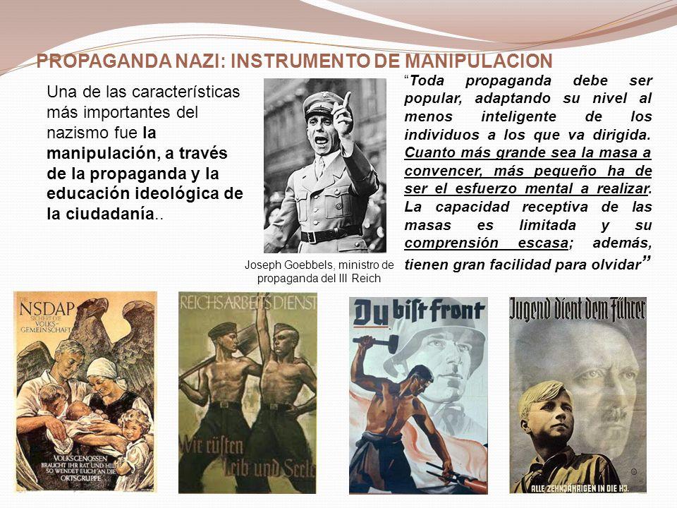 Una de las características más importantes del nazismo fue la manipulación, a través de la propaganda y la educación ideológica de la ciudadanía.. Jos