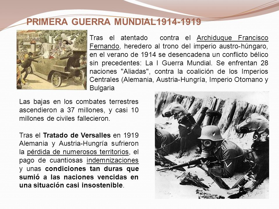 PRIMERA GUERRA MUNDIAL1914-1919 Tras el atentado contra el Archiduque Francisco Fernando, heredero al trono del imperio austro-húngaro, en el verano d