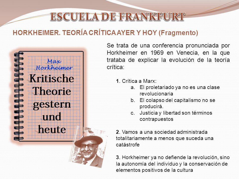 Max Horkheimer HORKHEIMER. TEORÍA CRÍTICA AYER Y HOY (Fragmento) Se trata de una conferencia pronunciada por Horkheimer en 1969 en Venecia, en la que