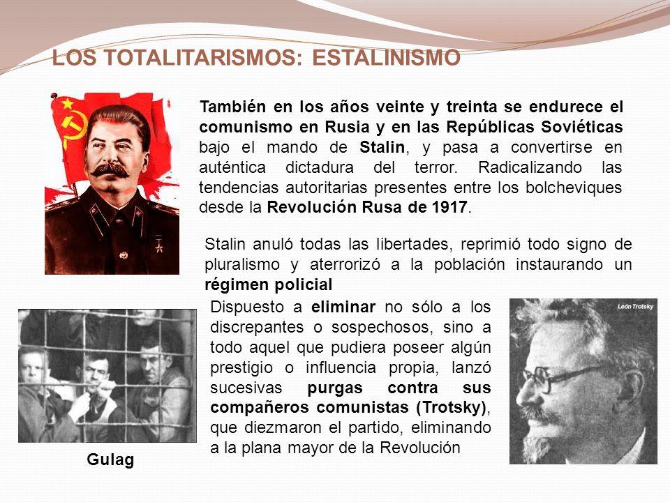 LOS TOTALITARISMOS: ESTALINISMO También en los años veinte y treinta se endurece el comunismo en Rusia y en las Repúblicas Soviéticas bajo el mando de Stalin, y pasa a convertirse en auténtica dictadura del terror.