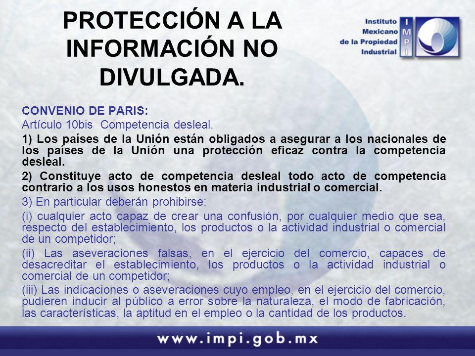 PROTECCIÓN A LA INFORMACIÓN NO DIVULGADA. CONVENIO DE PARIS: Artículo 10bis Competencia desleal. 1) Los países de la Unión están obligados a asegurar
