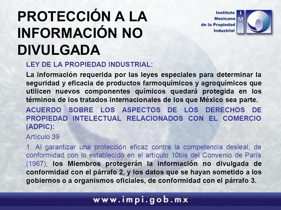 PROTECCIÓN A LA INFORMACIÓN NO DIVULGADA LEY DE LA PROPIEDAD INDUSTRIAL: La información requerida por las leyes especiales para determinar la segurida