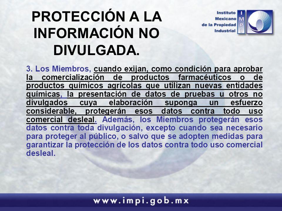 PROTECCIÓN A LA INFORMACIÓN NO DIVULGADA. 3. Los Miembros, cuando exijan, como condición para aprobar la comercialización de productos farmacéuticos o