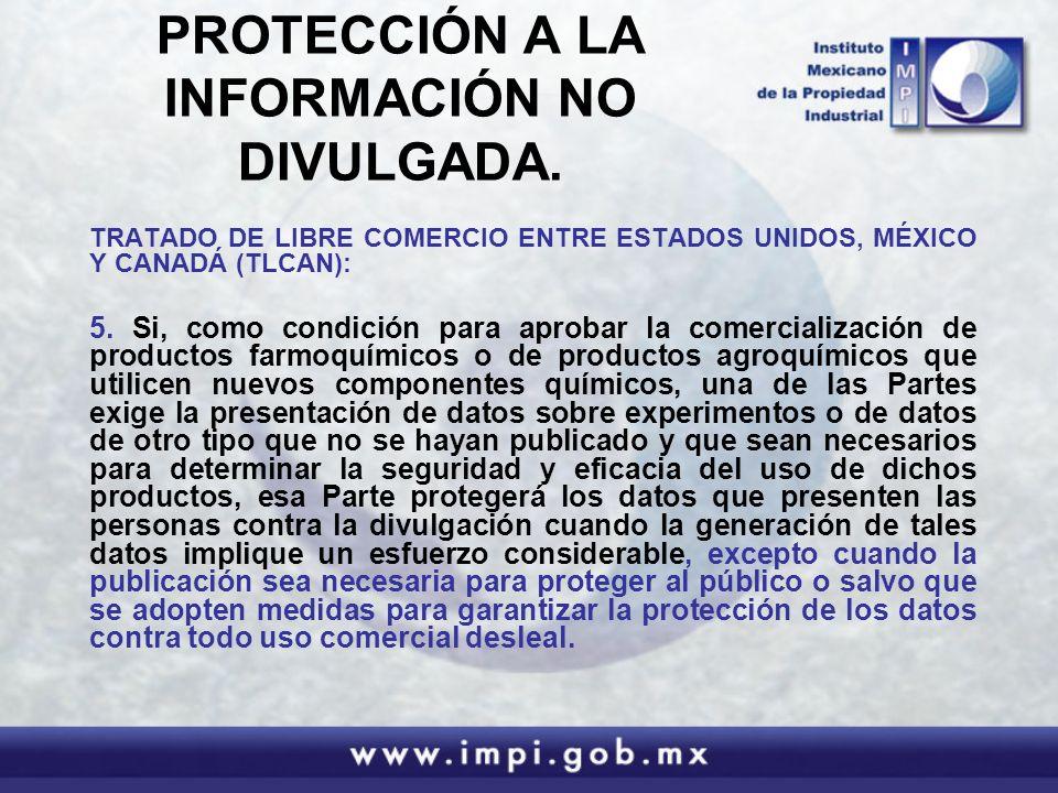 PROTECCIÓN A LA INFORMACIÓN NO DIVULGADA. TRATADO DE LIBRE COMERCIO ENTRE ESTADOS UNIDOS, MÉXICO Y CANADÁ (TLCAN): 5. Si, como condición para aprobar