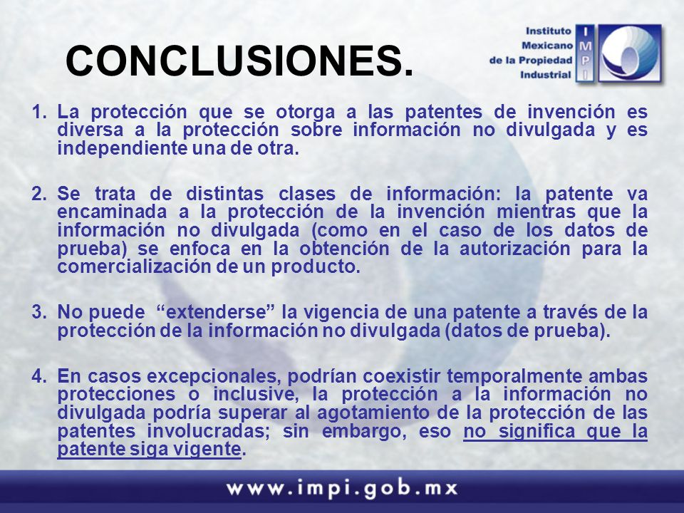 CONCLUSIONES. 1.La protección que se otorga a las patentes de invención es diversa a la protección sobre información no divulgada y es independiente u