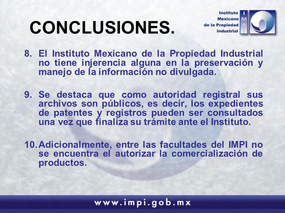 CONCLUSIONES. 8.El Instituto Mexicano de la Propiedad Industrial no tiene injerencia alguna en la preservación y manejo de la información no divulgada
