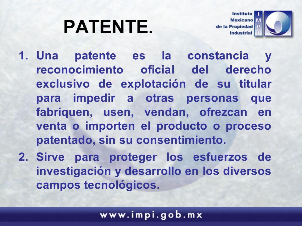 PATENTE. 1.Una patente es la constancia y reconocimiento oficial del derecho exclusivo de explotación de su titular para impedir a otras personas que