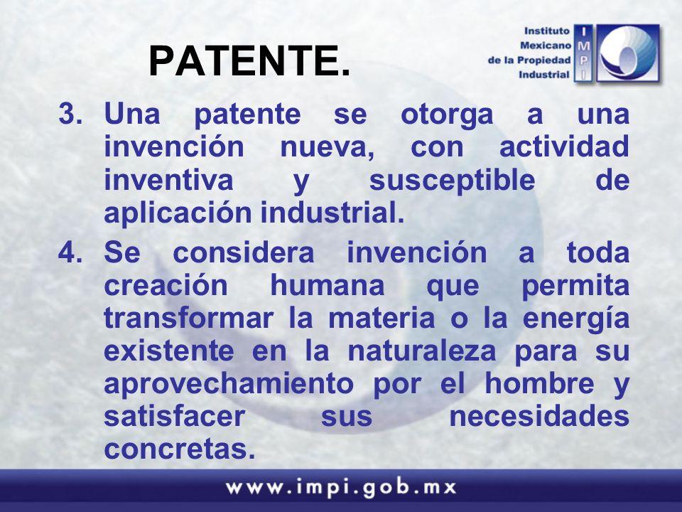 PATENTE. 3.Una patente se otorga a una invención nueva, con actividad inventiva y susceptible de aplicación industrial. 4.Se considera invención a tod