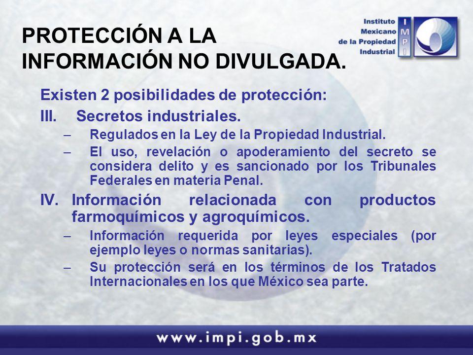 PROTECCIÓN A LA INFORMACIÓN NO DIVULGADA. Existen 2 posibilidades de protección: III. Secretos industriales. –Regulados en la Ley de la Propiedad Indu