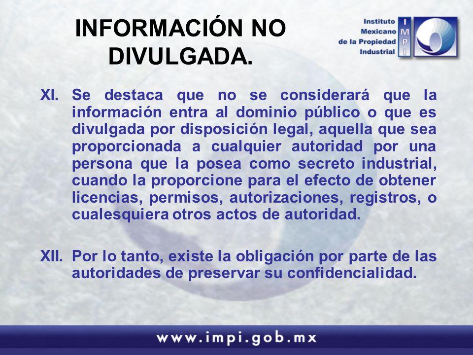 INFORMACIÓN NO DIVULGADA. XI.Se destaca que no se considerará que la información entra al dominio público o que es divulgada por disposición legal, aq
