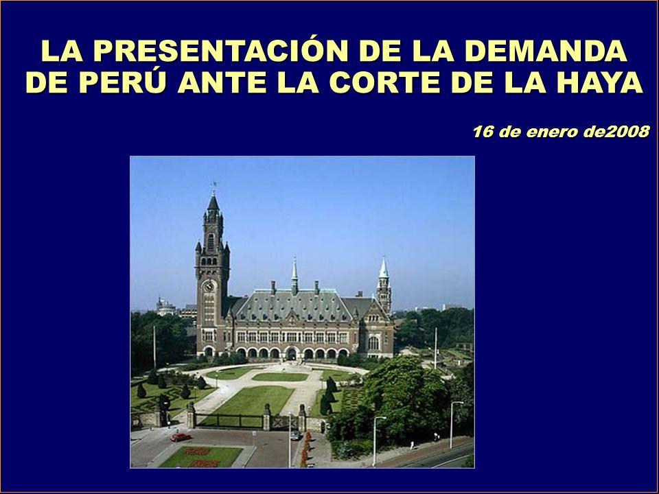 LA PRESENTACIÓN DE LA DEMANDA DE PERÚ ANTE LA CORTE DE LA HAYA 16 de enero de2008