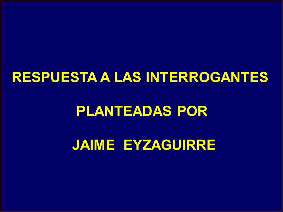 RESPUESTA A LAS INTERROGANTES PLANTEADAS POR JAIME EYZAGUIRRE